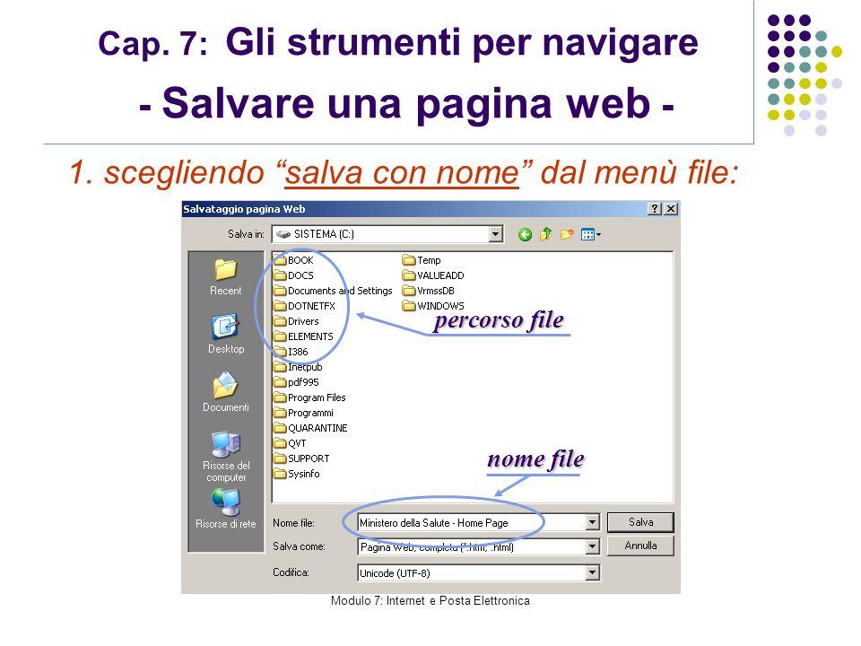 Modulo 7: Internet e Posta Elettronica Cap. 7: Gli strumenti per navigare - Salvare una pagina web - 1. scegliendo salva con nome dal menù file: nome