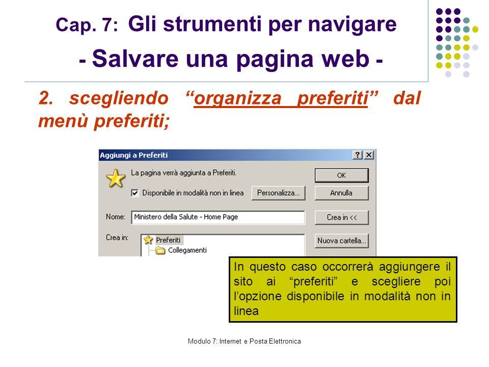Modulo 7: Internet e Posta Elettronica Cap. 7: Gli strumenti per navigare - Salvare una pagina web - 2. scegliendo organizza preferiti dal menù prefer