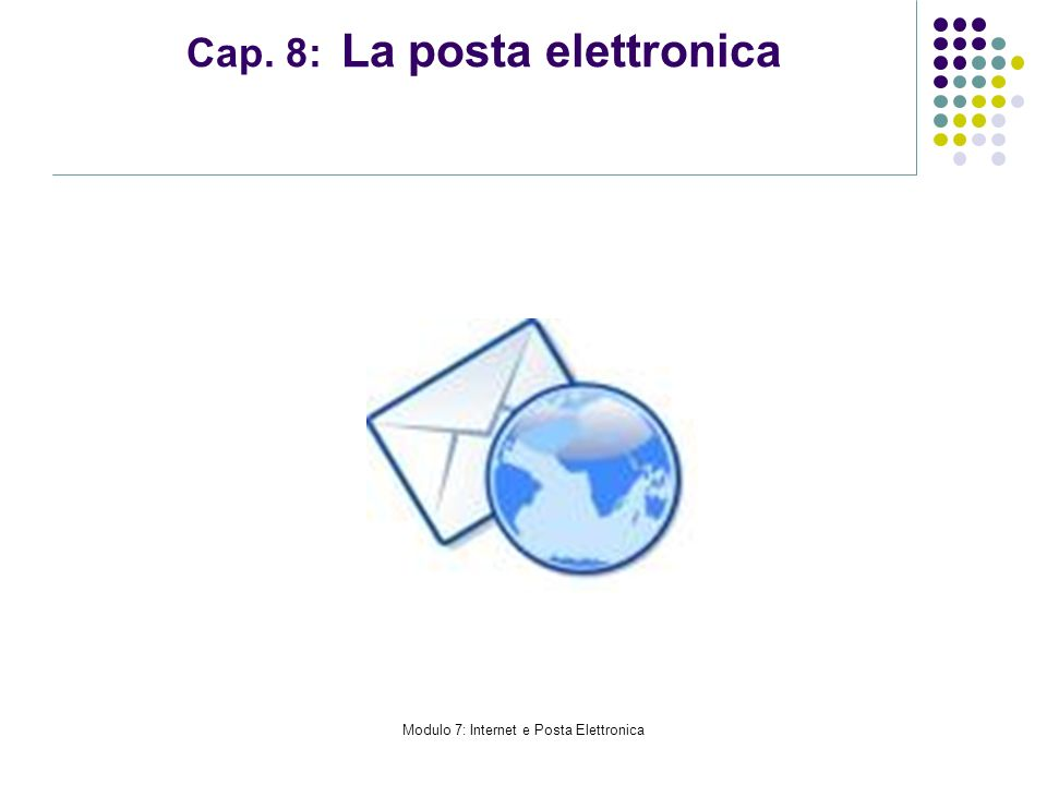 Modulo 7: Internet e Posta Elettronica Cap. 8: La posta elettronica