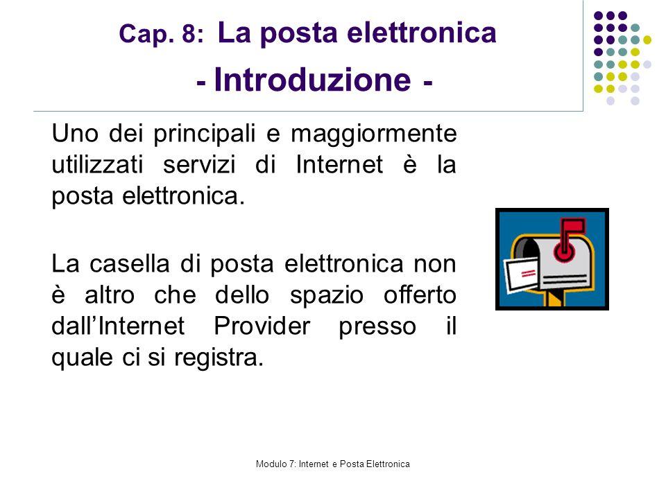 Modulo 7: Internet e Posta Elettronica Cap. 8: La posta elettronica - Introduzione - Uno dei principali e maggiormente utilizzati servizi di Internet