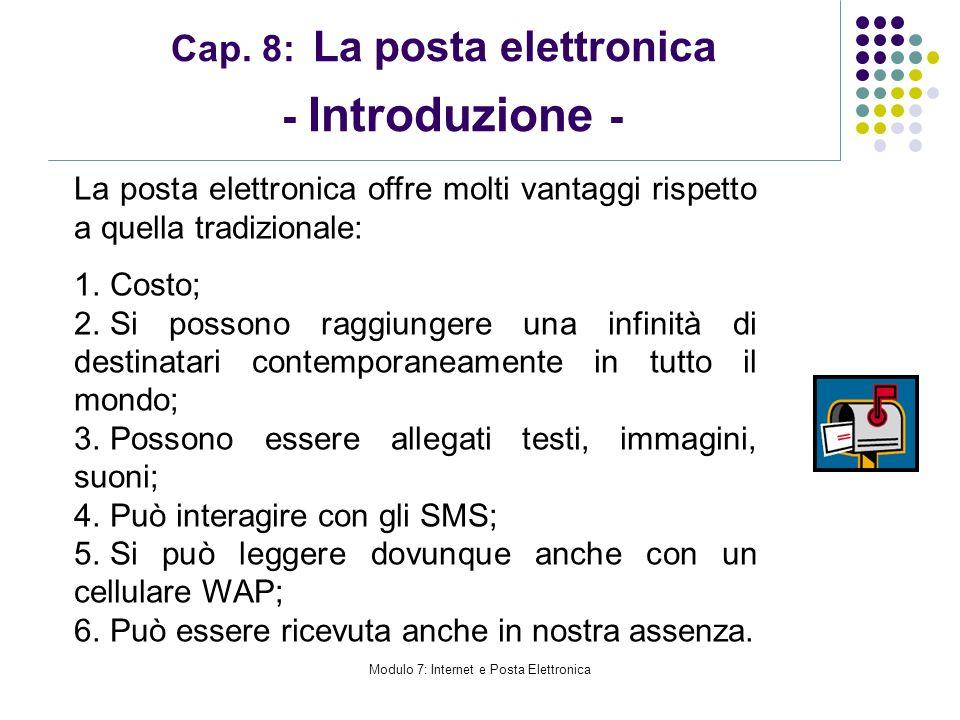 Modulo 7: Internet e Posta Elettronica Cap. 8: La posta elettronica - Introduzione - La posta elettronica offre molti vantaggi rispetto a quella tradi