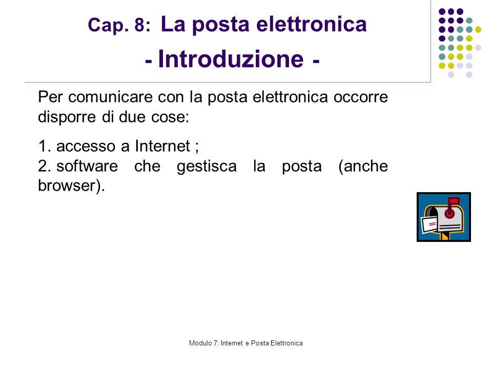 Modulo 7: Internet e Posta Elettronica Cap. 8: La posta elettronica - Introduzione - Per comunicare con la posta elettronica occorre disporre di due c