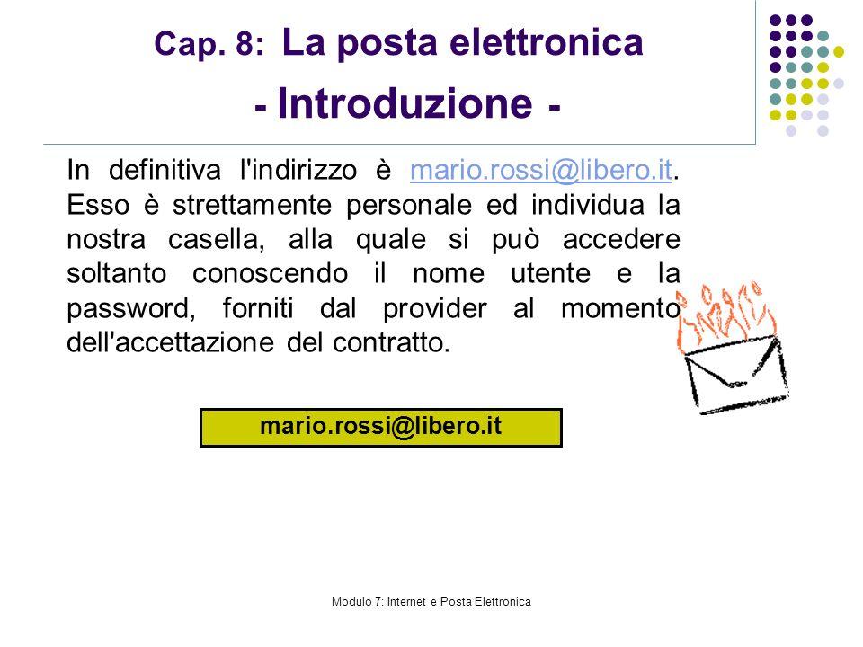 Modulo 7: Internet e Posta Elettronica Cap. 8: La posta elettronica - Introduzione - In definitiva l'indirizzo è mario.rossi@libero.it. Esso è stretta