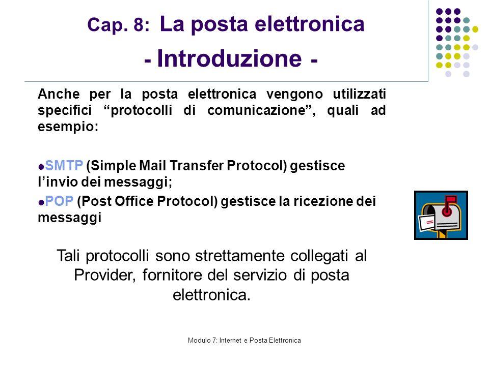 Modulo 7: Internet e Posta Elettronica Cap. 8: La posta elettronica - Introduzione - Anche per la posta elettronica vengono utilizzati specifici proto