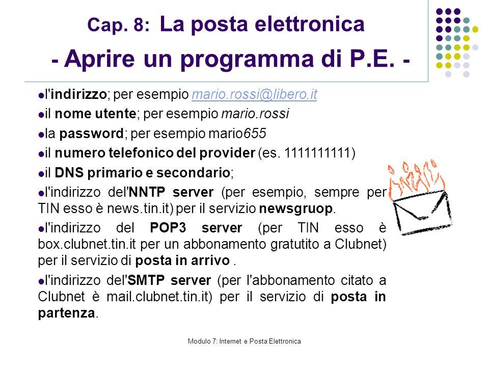 Modulo 7: Internet e Posta Elettronica Cap. 8: La posta elettronica - Aprire un programma di P.E. - l'indirizzo; per esempio mario.rossi@libero.it mar