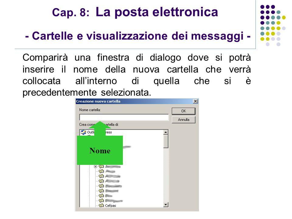 Modulo 7: Internet e Posta Elettronica Cap. 8: La posta elettronica - Cartelle e visualizzazione dei messaggi - Comparirà una finestra di dialogo dove