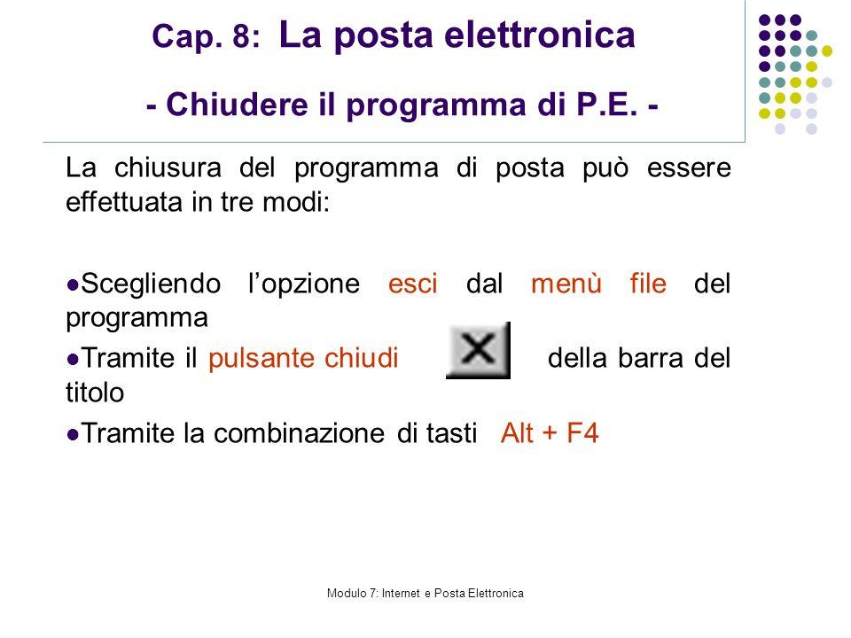 Modulo 7: Internet e Posta Elettronica Cap. 8: La posta elettronica - Chiudere il programma di P.E. - La chiusura del programma di posta può essere ef