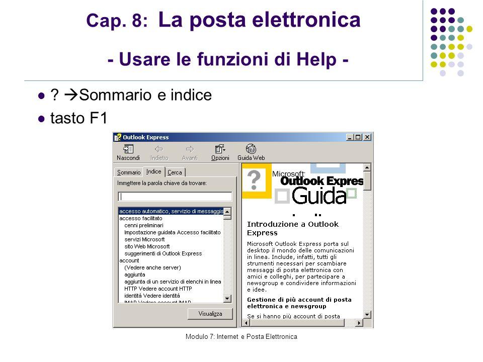 Modulo 7: Internet e Posta Elettronica Cap. 8: La posta elettronica - Usare le funzioni di Help - ? Sommario e indice tasto F1