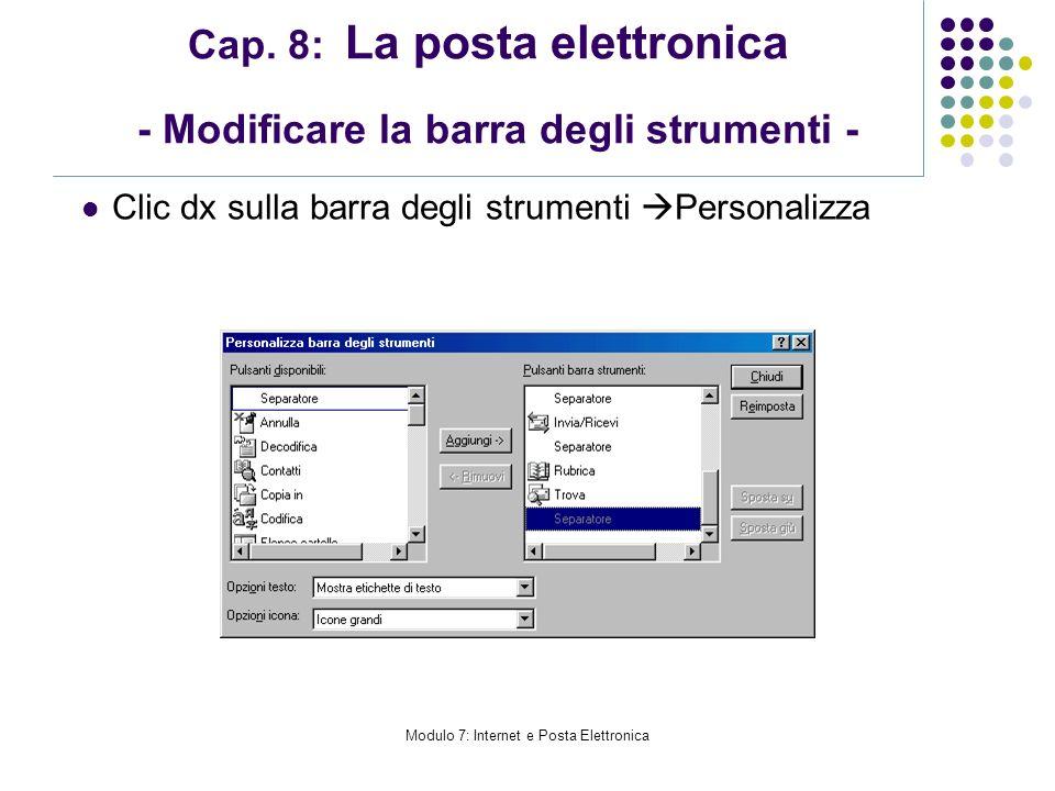 Modulo 7: Internet e Posta Elettronica Cap. 8: La posta elettronica - Modificare la barra degli strumenti - Clic dx sulla barra degli strumenti Person