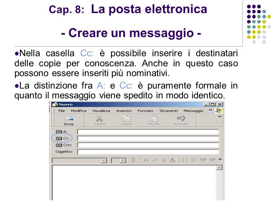 Modulo 7: Internet e Posta Elettronica Cap. 8: La posta elettronica - Creare un messaggio - Nella casella Cc: è possibile inserire i destinatari delle