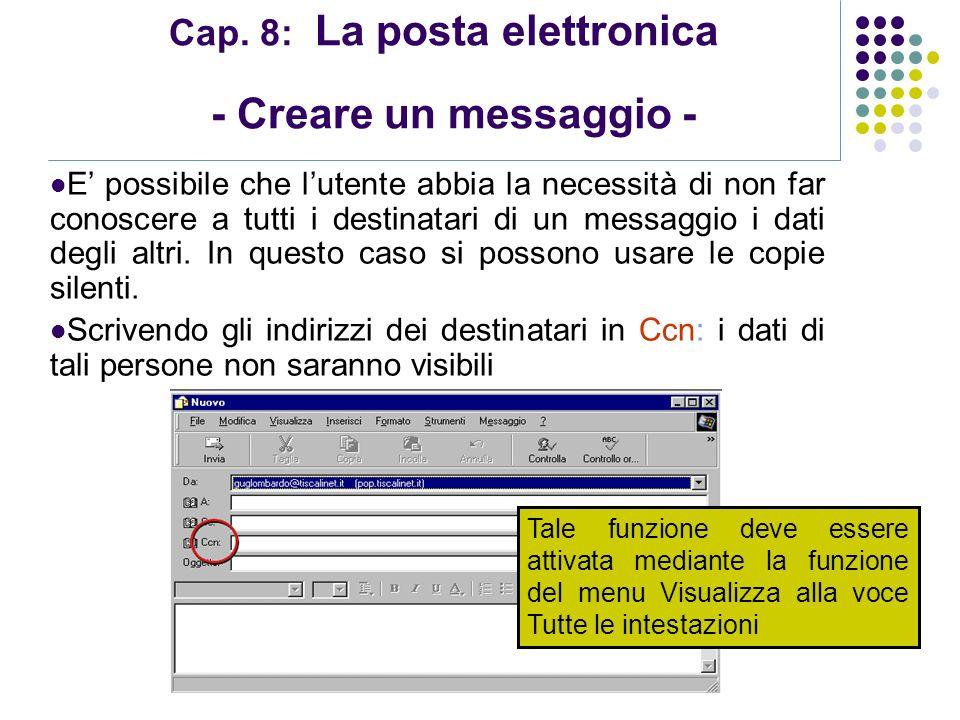 Modulo 7: Internet e Posta Elettronica Cap. 8: La posta elettronica - Creare un messaggio - E possibile che lutente abbia la necessità di non far cono