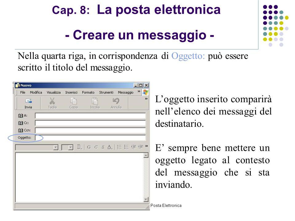 Modulo 7: Internet e Posta Elettronica Cap. 8: La posta elettronica - Creare un messaggio - Nella quarta riga, in corrispondenza di Oggetto: può esser