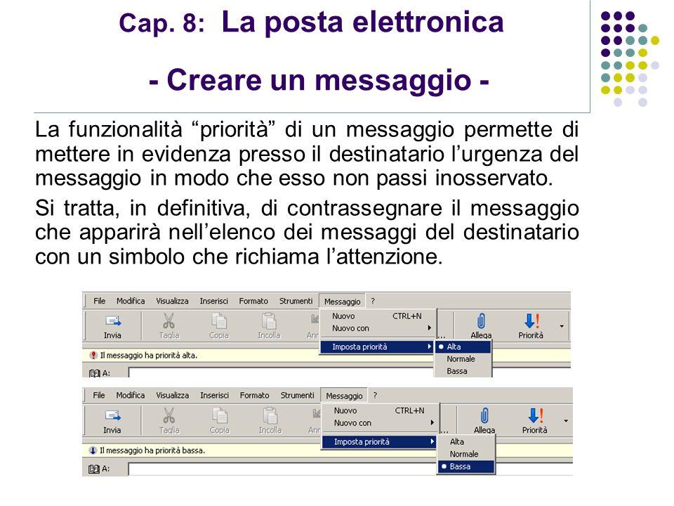 Modulo 7: Internet e Posta Elettronica Cap. 8: La posta elettronica - Creare un messaggio - La funzionalità priorità di un messaggio permette di mette
