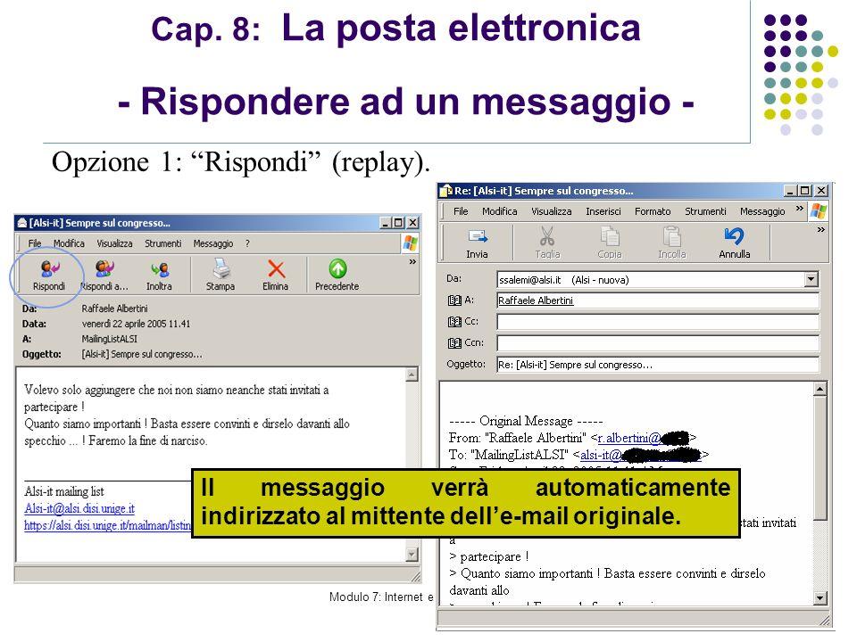 Modulo 7: Internet e Posta Elettronica Cap. 8: La posta elettronica - Rispondere ad un messaggio - Opzione 1: Rispondi (replay). Il messaggio verrà au