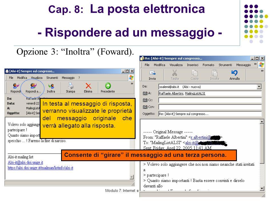 Modulo 7: Internet e Posta Elettronica Cap. 8: La posta elettronica - Rispondere ad un messaggio - Opzione 3: Inoltra (Foward). Consente di girare il