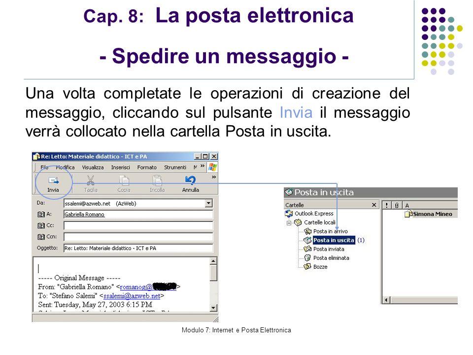 Modulo 7: Internet e Posta Elettronica Cap. 8: La posta elettronica - Spedire un messaggio - Una volta completate le operazioni di creazione del messa