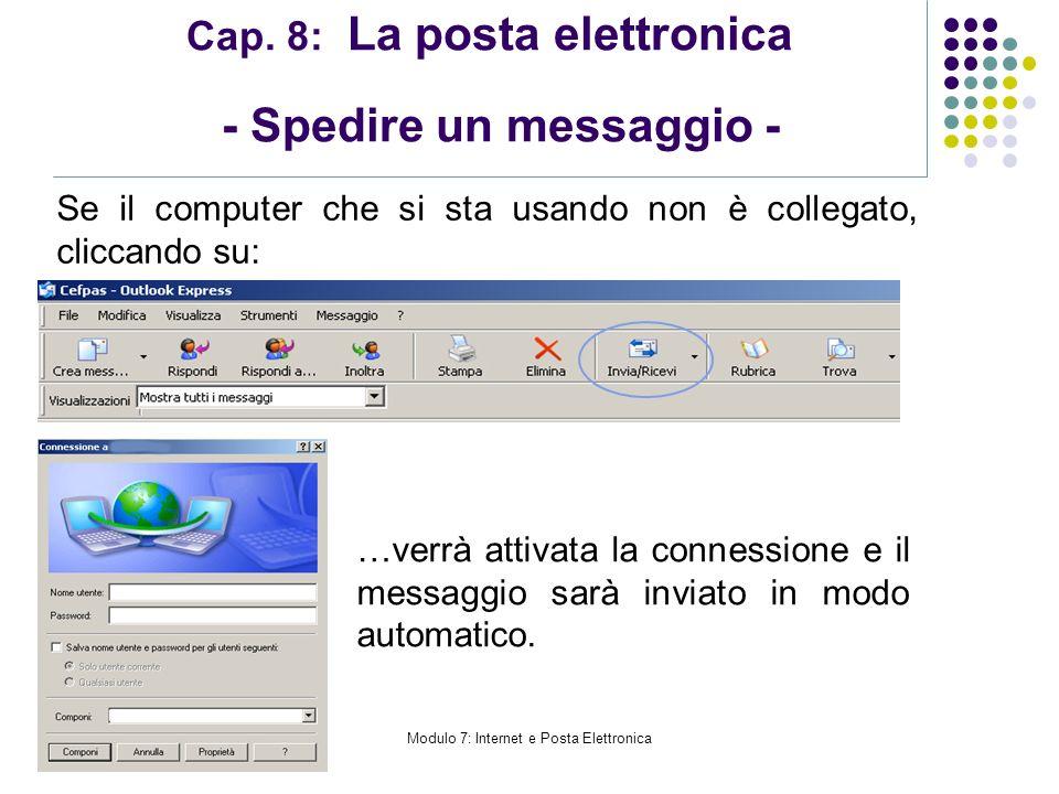 Modulo 7: Internet e Posta Elettronica Cap. 8: La posta elettronica - Spedire un messaggio - Se il computer che si sta usando non è collegato, cliccan