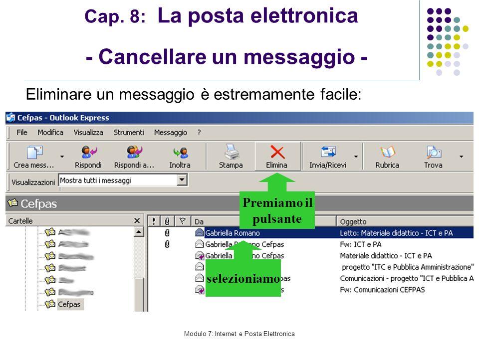 Modulo 7: Internet e Posta Elettronica Cap. 8: La posta elettronica - Cancellare un messaggio - Eliminare un messaggio è estremamente facile: selezion