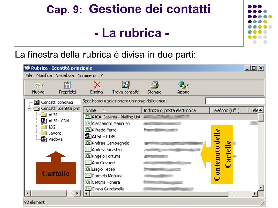 Modulo 7: Internet e Posta Elettronica Cap. 9: Gestione dei contatti - La rubrica - La finestra della rubrica è divisa in due parti: Cartelle Contenut