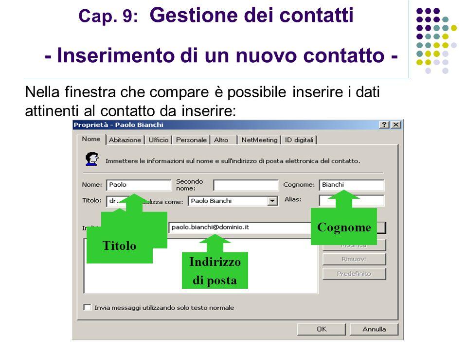 Modulo 7: Internet e Posta Elettronica Cap. 9: Gestione dei contatti - Inserimento di un nuovo contatto - Nella finestra che compare è possibile inser