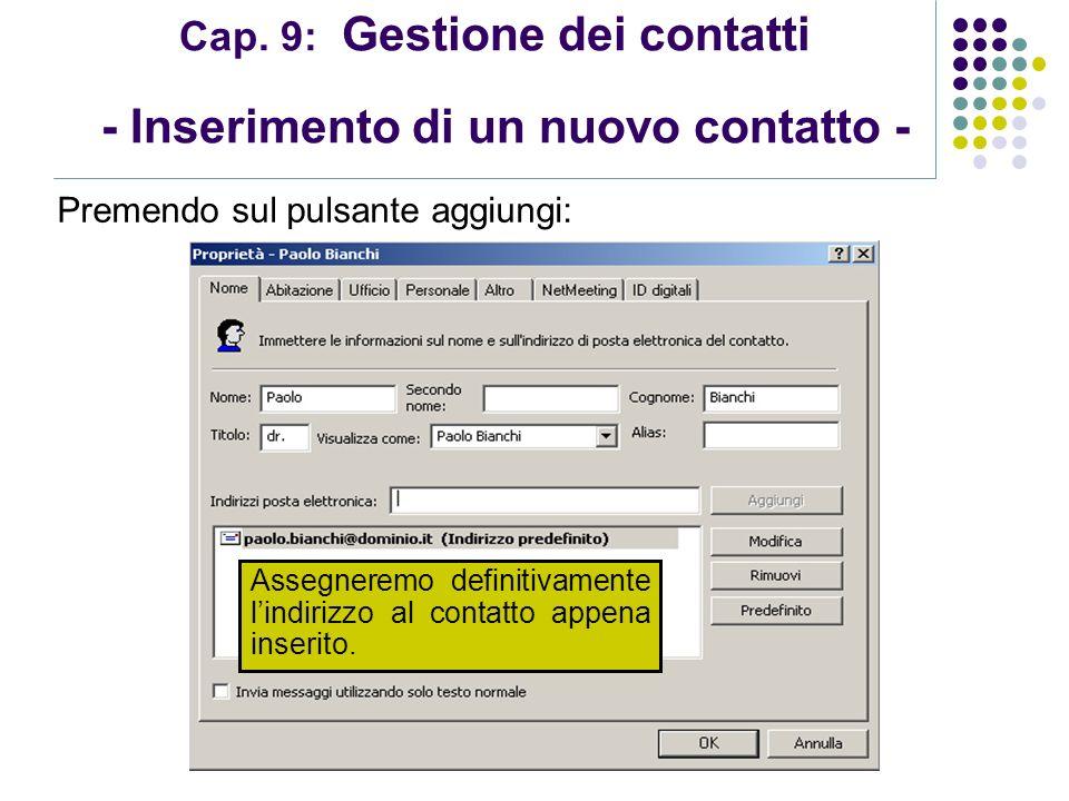 Modulo 7: Internet e Posta Elettronica Cap. 9: Gestione dei contatti - Inserimento di un nuovo contatto - Premendo sul pulsante aggiungi: Assegneremo