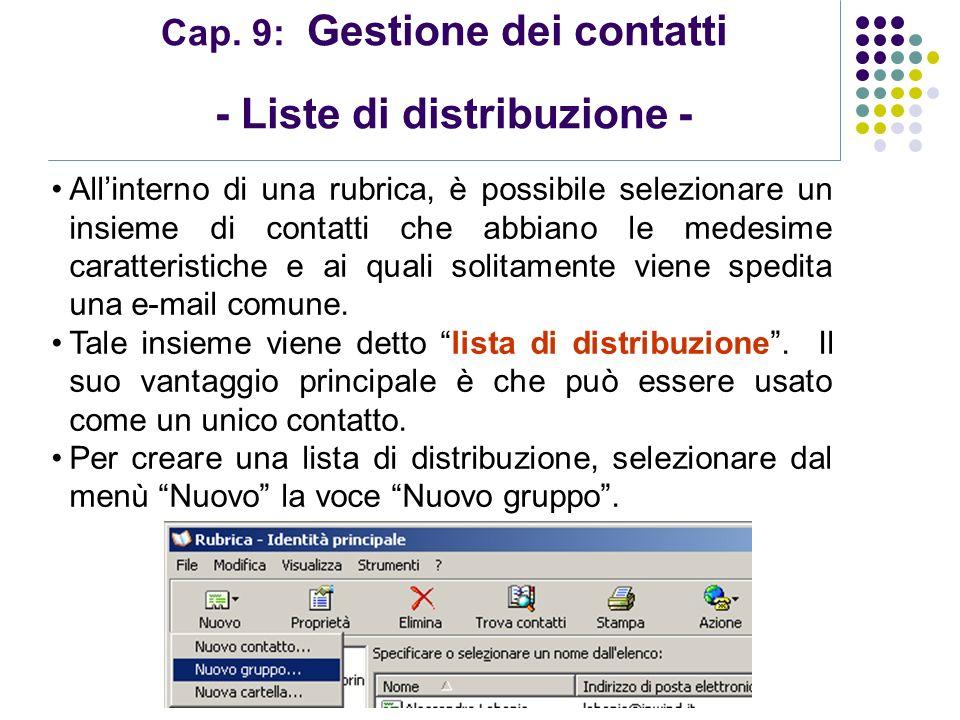 Modulo 7: Internet e Posta Elettronica Cap. 9: Gestione dei contatti - Liste di distribuzione - Allinterno di una rubrica, è possibile selezionare un