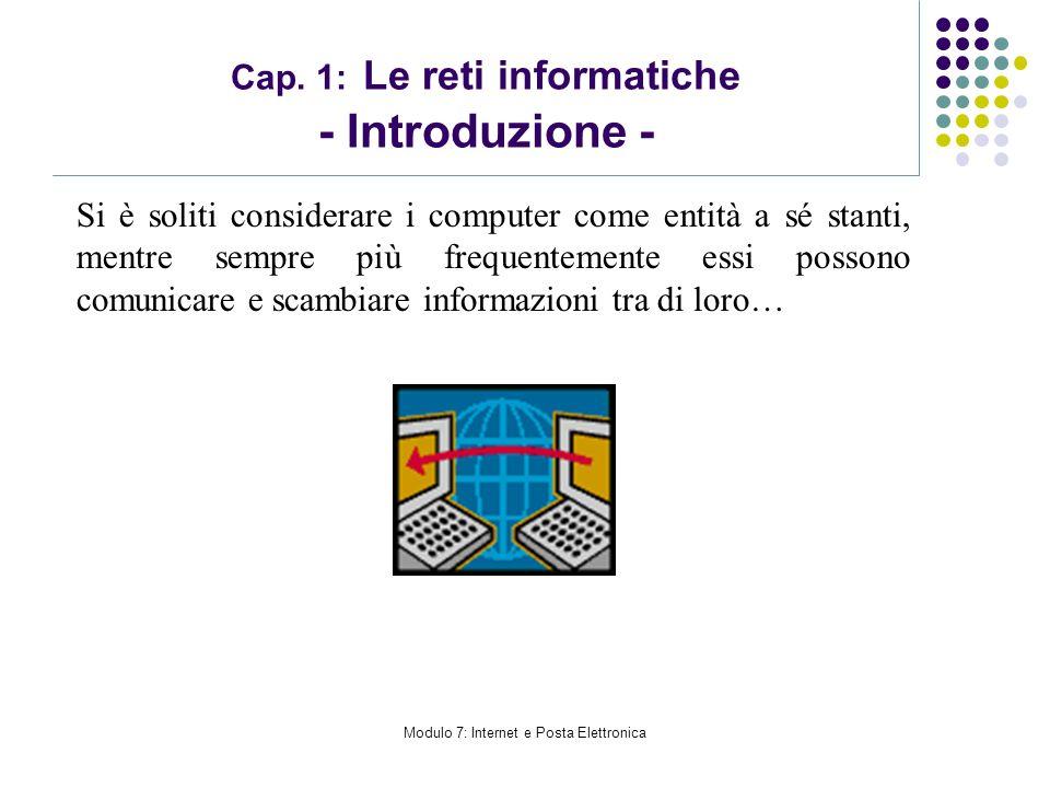 Modulo 7: Internet e Posta Elettronica Cap. 1: Le reti informatiche - Introduzione - Si è soliti considerare i computer come entità a sé stanti, mentr