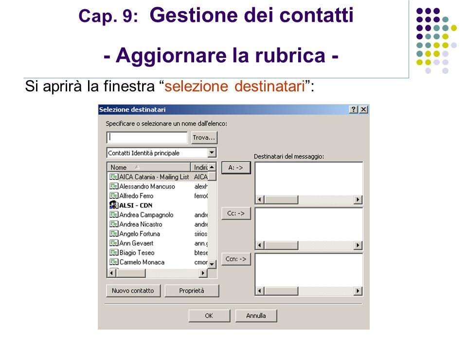 Modulo 7: Internet e Posta Elettronica Cap. 9: Gestione dei contatti - Aggiornare la rubrica - Si aprirà la finestra selezione destinatari: