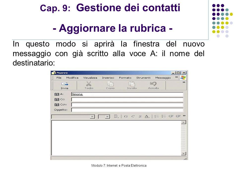 Modulo 7: Internet e Posta Elettronica Cap. 9: Gestione dei contatti - Aggiornare la rubrica - In questo modo si aprirà la finestra del nuovo messaggi