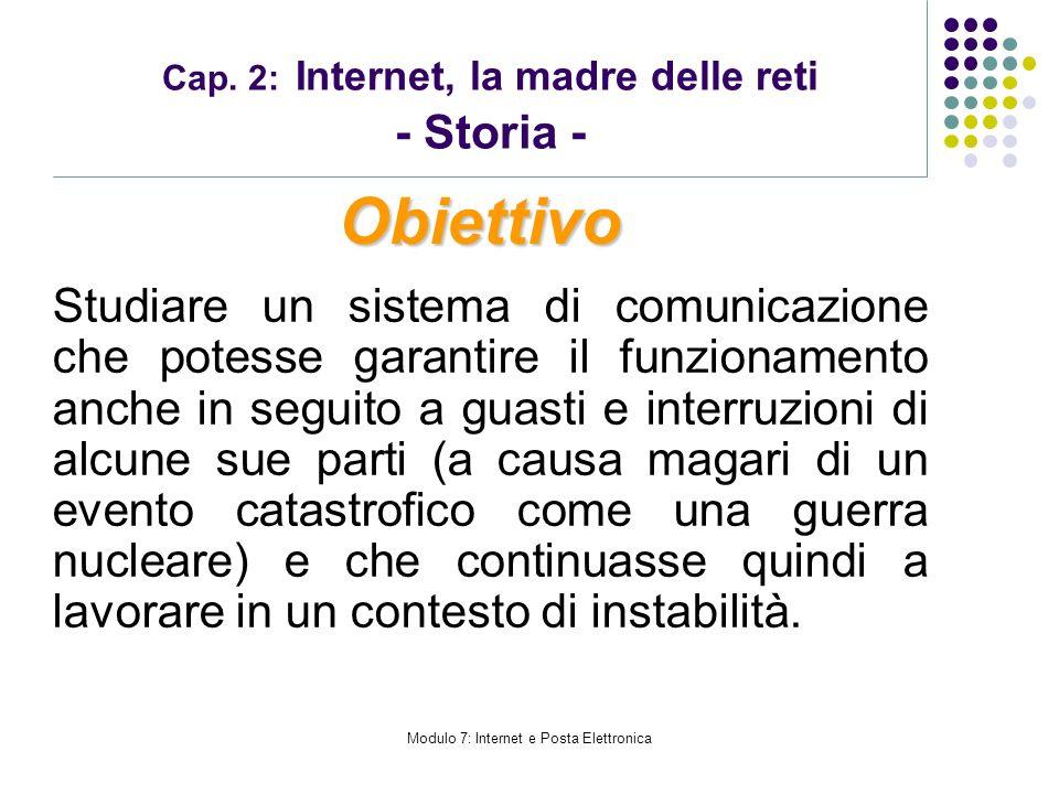 Modulo 7: Internet e Posta Elettronica Cap. 2: Internet, la madre delle reti - Storia - Studiare un sistema di comunicazione che potesse garantire il