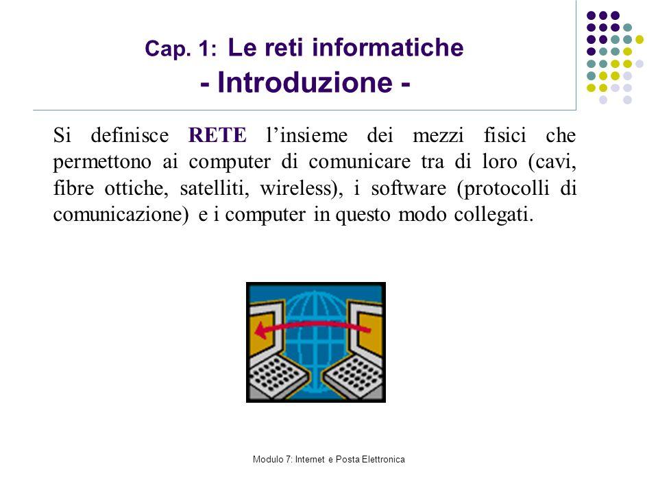 Modulo 7: Internet e Posta Elettronica Cap. 1: Le reti informatiche - Introduzione - Si definisce RETE linsieme dei mezzi fisici che permettono ai com
