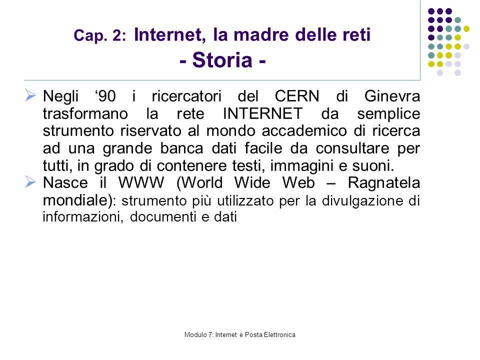 Modulo 7: Internet e Posta Elettronica Cap. 2: Internet, la madre delle reti - Storia - Negli 90 i ricercatori del CERN di Ginevra trasformano la rete