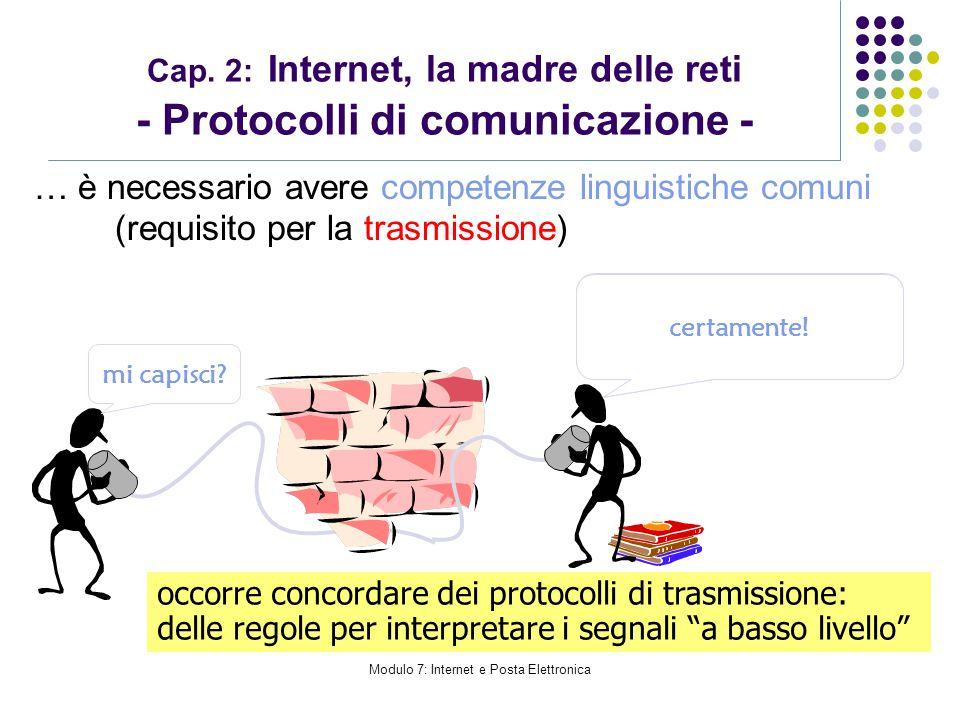 Modulo 7: Internet e Posta Elettronica Cap. 2: Internet, la madre delle reti - Protocolli di comunicazione - … è necessario avere competenze linguisti