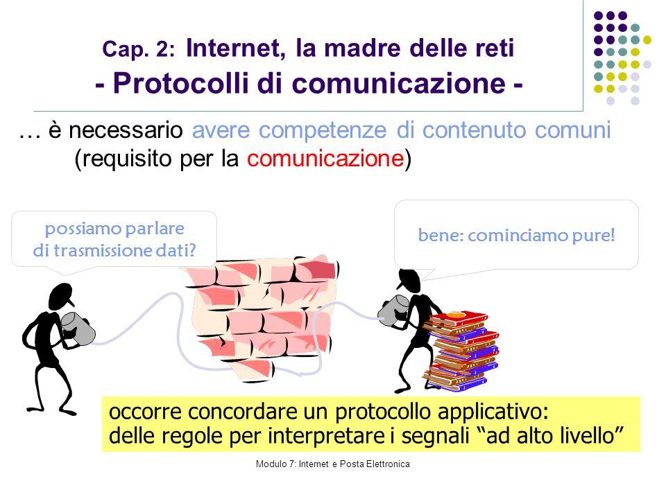 Modulo 7: Internet e Posta Elettronica Cap. 2: Internet, la madre delle reti - Protocolli di comunicazione - … è necessario avere competenze di conten