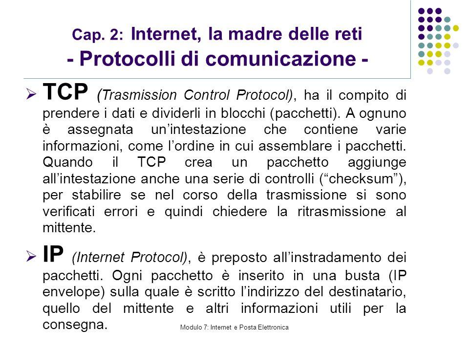 Modulo 7: Internet e Posta Elettronica Cap. 2: Internet, la madre delle reti - Protocolli di comunicazione - TCP ( Trasmission Control Protocol), ha i