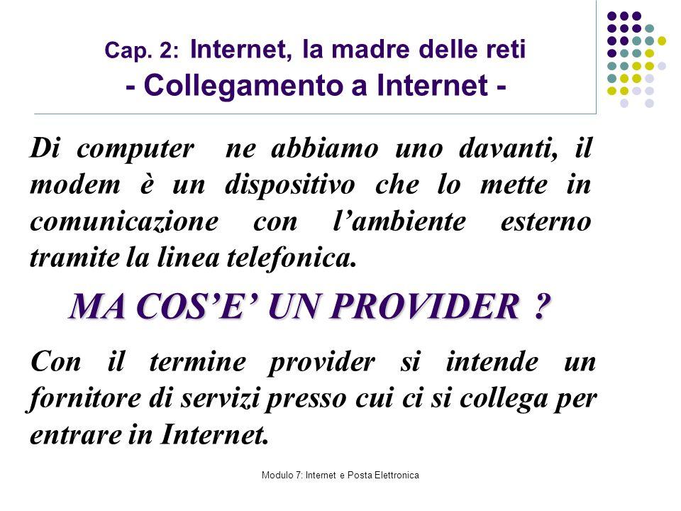 Modulo 7: Internet e Posta Elettronica Cap. 2: Internet, la madre delle reti - Collegamento a Internet - Di computer ne abbiamo uno davanti, il modem