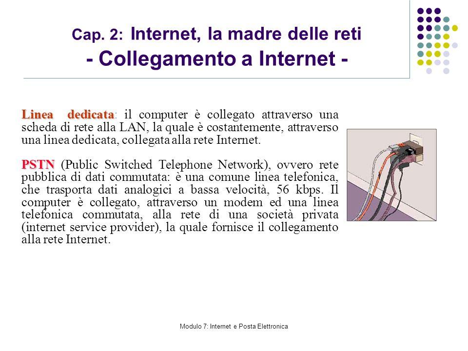 Modulo 7: Internet e Posta Elettronica Cap. 2: Internet, la madre delle reti - Collegamento a Internet - Linea dedicata Linea dedicata: il computer è