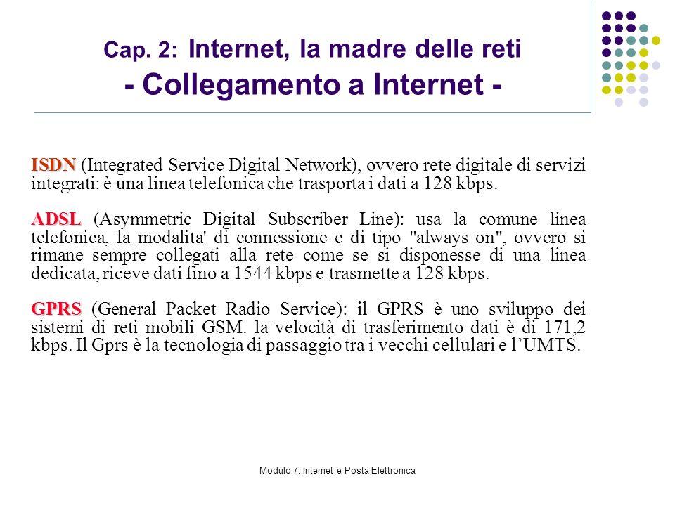 Modulo 7: Internet e Posta Elettronica Cap. 2: Internet, la madre delle reti - Collegamento a Internet - ISDN ISDN (Integrated Service Digital Network