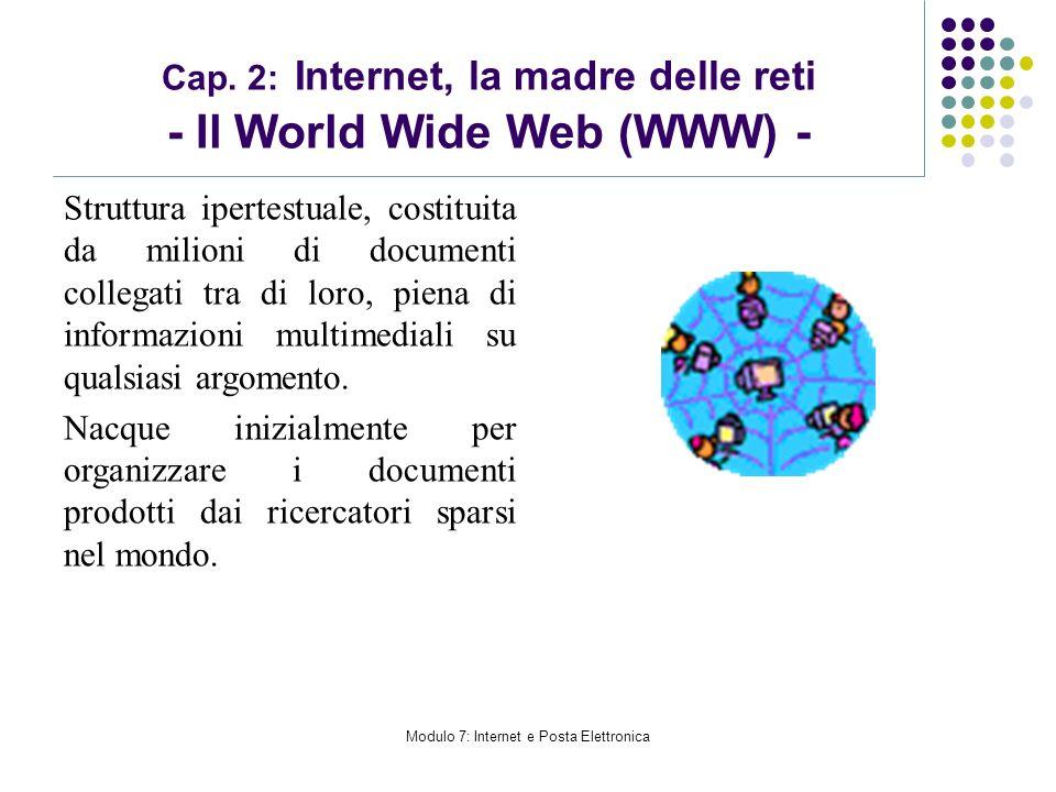 Modulo 7: Internet e Posta Elettronica Cap. 2: Internet, la madre delle reti - Il World Wide Web (WWW) - Struttura ipertestuale, costituita da milioni