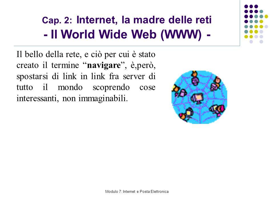 Modulo 7: Internet e Posta Elettronica Cap. 2: Internet, la madre delle reti - Il World Wide Web (WWW) - Il bello della rete, e ciò per cui è stato cr