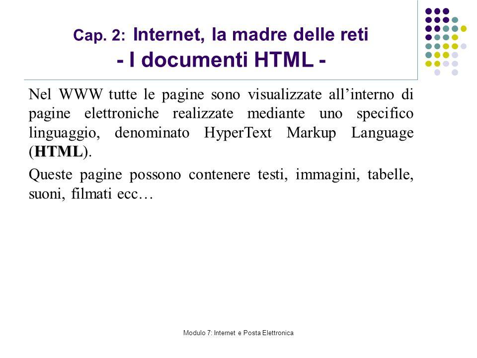 Modulo 7: Internet e Posta Elettronica Cap. 2: Internet, la madre delle reti - I documenti HTML - HTML Nel WWW tutte le pagine sono visualizzate allin