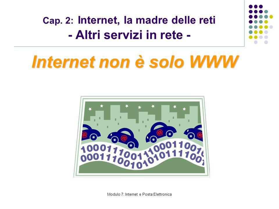 Modulo 7: Internet e Posta Elettronica Cap. 2: Internet, la madre delle reti - Altri servizi in rete - Internet non è solo WWW
