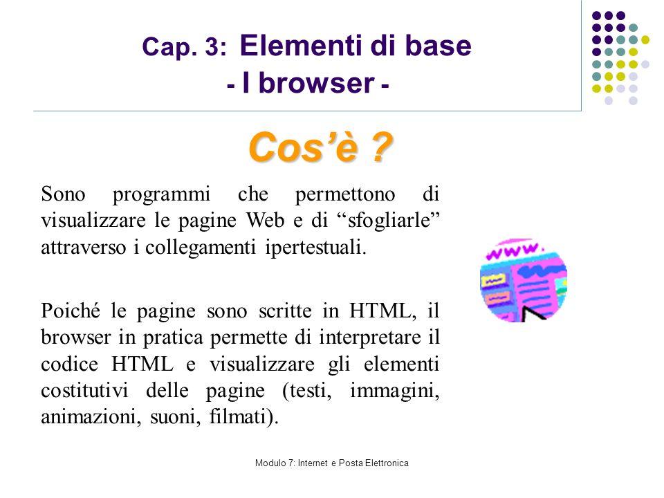 Modulo 7: Internet e Posta Elettronica Cap. 3: Elementi di base - I browser - Sono programmi che permettono di visualizzare le pagine Web e di sfoglia