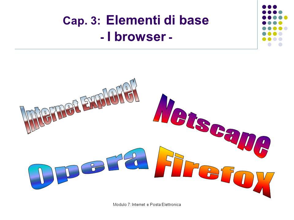 Modulo 7: Internet e Posta Elettronica Cap. 3: Elementi di base - I browser -