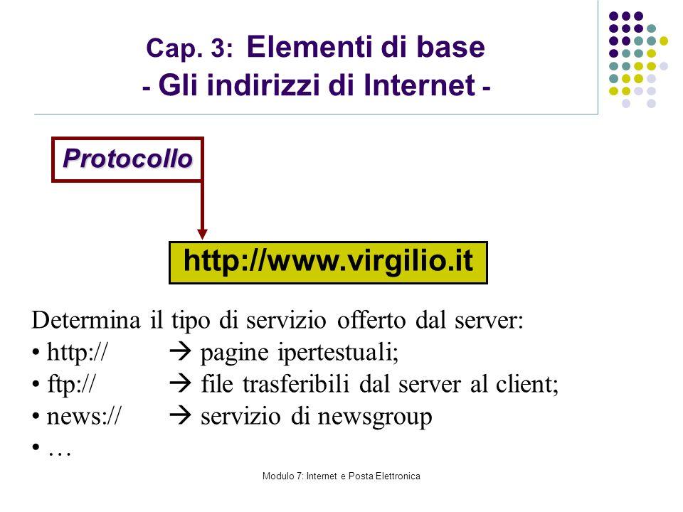 Modulo 7: Internet e Posta Elettronica Cap. 3: Elementi di base - Gli indirizzi di Internet - Protocollo http://www.virgilio.it Determina il tipo di s