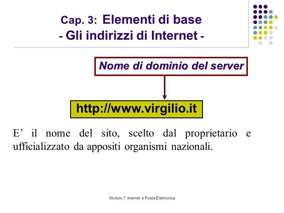 Modulo 7: Internet e Posta Elettronica Cap. 3: Elementi di base - Gli indirizzi di Internet - http://www.virgilio.it Nome di dominio del server E il n