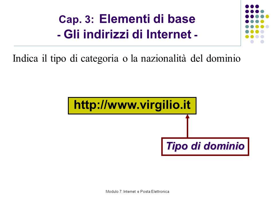 Modulo 7: Internet e Posta Elettronica Cap. 3: Elementi di base - Gli indirizzi di Internet - http://www.virgilio.it Tipo di dominio Indica il tipo di