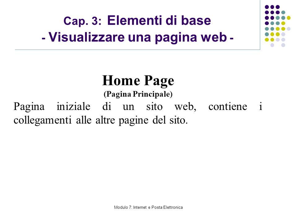 Modulo 7: Internet e Posta Elettronica Cap. 3: Elementi di base - Visualizzare una pagina web - Home Page (Pagina Principale) Pagina iniziale di un si