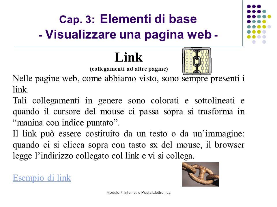 Modulo 7: Internet e Posta Elettronica Link (collegamenti ad altre pagine) Nelle pagine web, come abbiamo visto, sono sempre presenti i link. Tali col