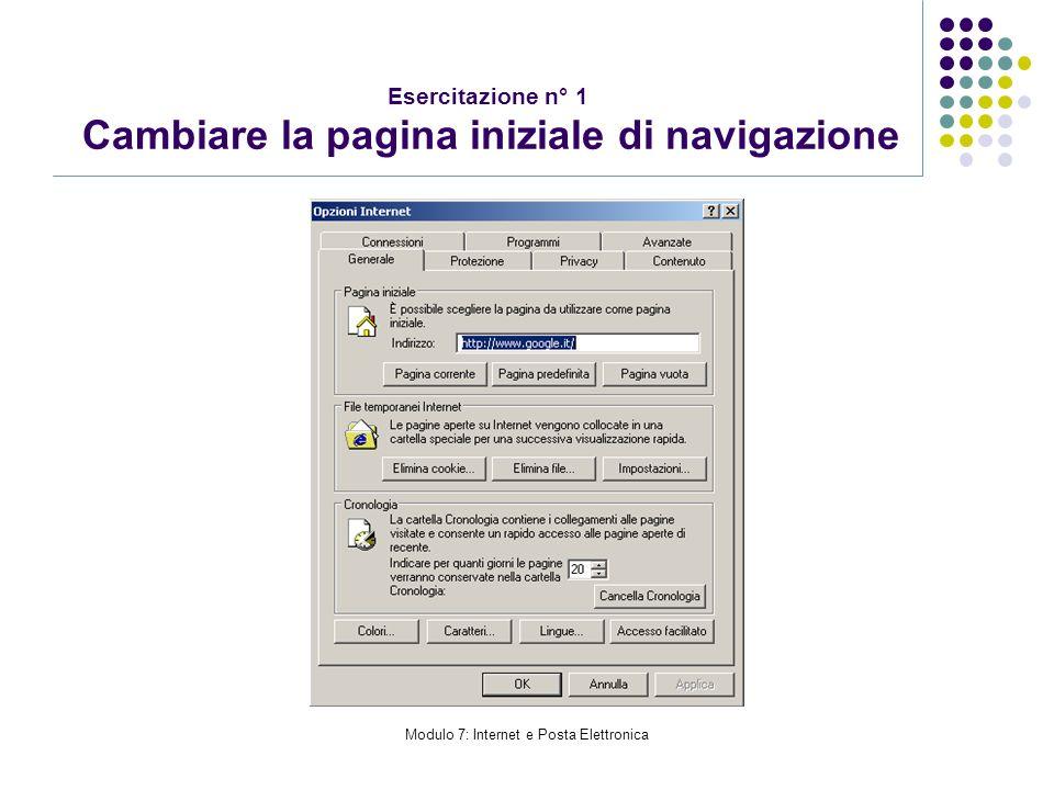 Modulo 7: Internet e Posta Elettronica Esercitazione n° 1 Cambiare la pagina iniziale di navigazione